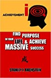 Achievement IQ: Find Purpose in Your LIFE and Achieve Massive Success, Stanley F. Bronstein, 0615145248