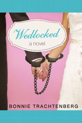 Book: Wedlocked - A Novel by Bonnie Trachtenberg