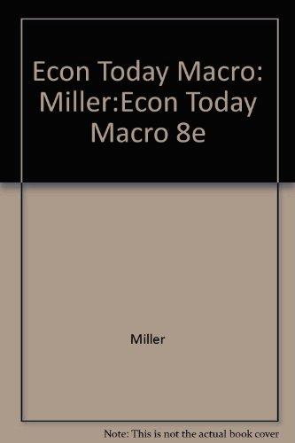Econ Today Macro: Miller:Econ Today Macro 8e