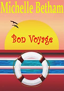 Bon Voyage: A funny, feel-good summer read perfect for those who love cruises, and boy bands! by [Betham, Michelle]
