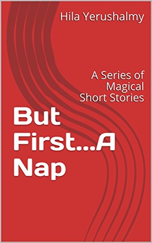 But First...A Nap: A Series of Magical Short Stories
