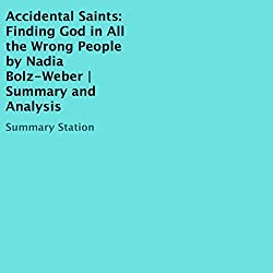 Accidental Saints: Finding God in All the Wrong People, by Nadia Bolz-Weber | Summary and Analysis
