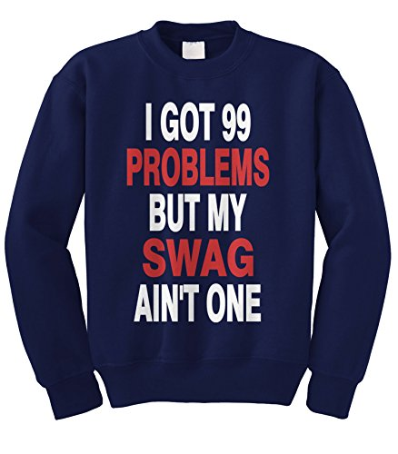 Cybertela Got 99 Problems But My SWAG Ain't One Crewneck Sweatshirt (Navy Blue, Large) (99 Problems And The Bitch Aint One)
