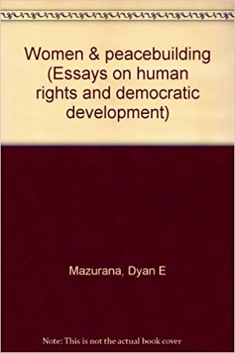 How To Write A Good Essay For High School Women  Peacebuilding Essays On Human Rights And Democratic Development  Dyan E Mazurana  Amazoncom Books Personal Essay Examples High School also Learn English Essay Writing Women  Peacebuilding Essays On Human Rights And Democratic  Essay Paper Writing Services