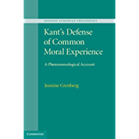 Kant's Defense of Common Moral Experience: A Phenomenological Account (Modern European Philosophy)