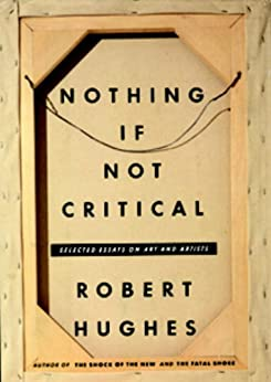 robert hughes critical essays Buy nothing if not critical: selected essays on art and artists new ed by robert  hughes (isbn: 9781860468599) from amazon's book store everyday low.