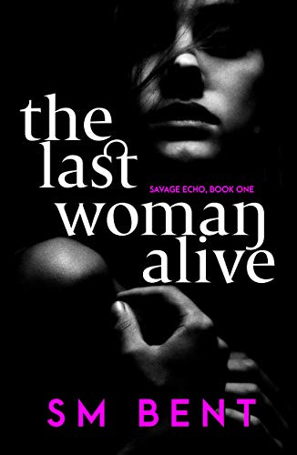 The Last Woman Alive: A Reverse Harem Romance (Savage Echo Book 1)