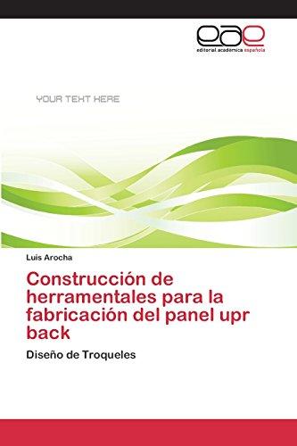 (Construcción de herramentales para la fabricación del panel upr back (Spanish Edition))