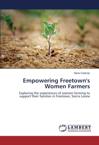 Empowering Freetown's Women Farmers: Exploring the experiences of women farming to support their families in Freetown, Sierra Leone