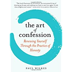 Learn more about the book, The Art of Confession: Renewing Yourself Through the Practice of Honesty