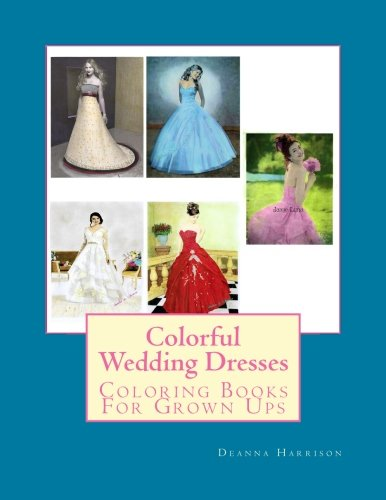 Colorful Wedding Dresses: Coloring Books For Grown Ups (Volume 1)