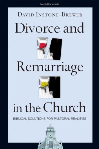 Download Divorce and Remarriage in the Church: Biblical Solutions for Pastoral Realities ebook