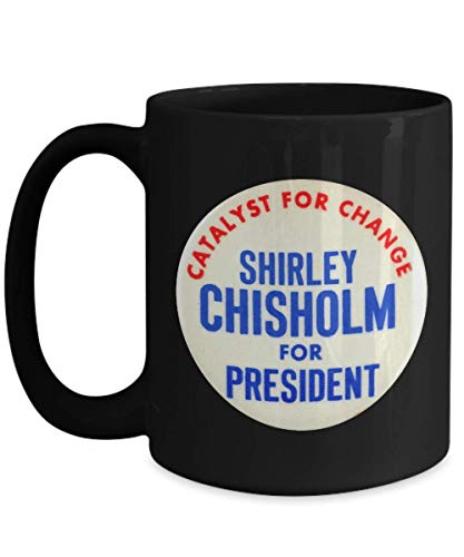 - Shirley Chisholm 1972 Presidential Campaign Button Design: Ceramic Coffee Mug