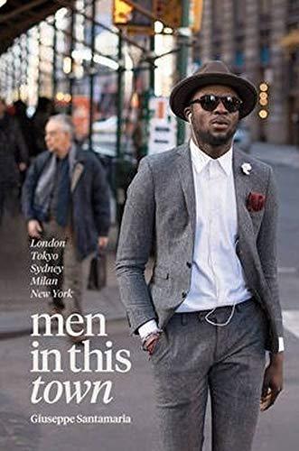 Men In This Town: London, Tokyo, Sydney, Milan and New York Giuseppe Santamaria