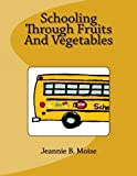 Schooling Through Fruits and Vegetables, Jeannie Moise, 1463776985
