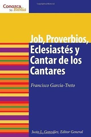 Job, Proverbios, Eclesiastes, y Cantar de los Cantares: Job, Proverbs, Ecclesiastes, and Song of Songs (Conozca Su Biblia) (Spanish Edition) (Know Your Bible) by Francisco Garcoa-treto (Proverbios Y Eclesiastes)