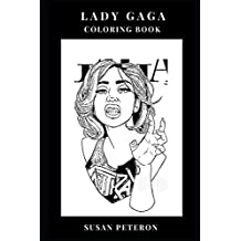 Lady Gaga Coloring Book: Musical Diva and Controversial Pop Singer, Electropop Queen and Provocative Model Inspired Adult Coloring Book