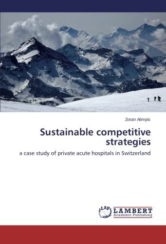 Sustainable competitive strategies: a case study of private acute hospitals in Switzerland