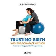Trusting Birth With The Bonapace Method: Keys to Loving your Birth Experience