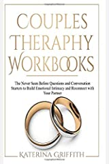 COUPLES THERAPHY WORKBOOKS: The Never Seen Before Questions and Conversation Starters to Build Emotional Intimacy and Reconnect with Your Partner Paperback
