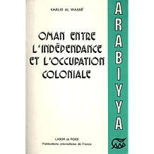 Oman entre l'indépendance et l'occupation coloniale : recherches sur l'histoire moderne d'Oman dans ses relations régionales et internationales (1789-1904)