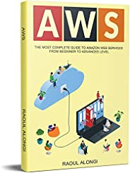 AWS: The Most Complete Guide to Amazon Web Services from Beginner to Advanced Level (English Edition)