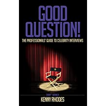 Good Question!: The Professionals' Guide to Celebrity Interviews
