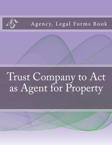 Trust Company to Act as Agent for Property: Agency, Legal Forms Book ebook
