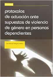 Protocolos de Actuación Ante Supuestos de Violencia de Género en Personas Dependientes
