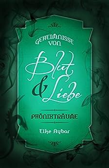 Phönixträume (Geheimnisse von Blut & Liebe 3) (German Edition) by [Aybar, Elke]