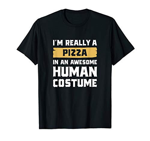 I'm Really A Pizza In An Awesome Human Costume Halloween T-Shirt