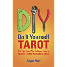 Do It Yourself Tarot: The Fun, Easy Way to Learn How to Read the Tarot for Yourself and Others