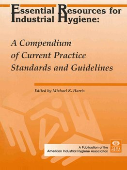 Essential Resources for Industrial Hygiene: A Compendium of Current Practice Standards and  Guidelines