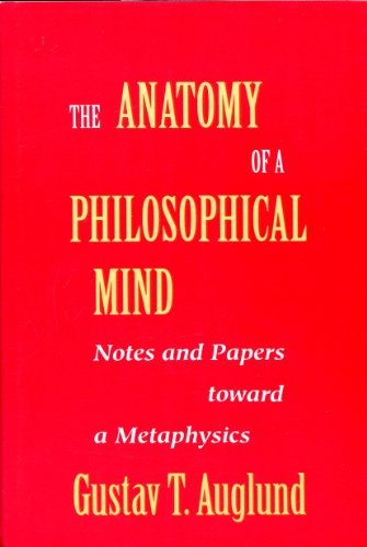 The Anatomy of a Philosophical Mind: Notes and Papers Toward a Metaphysics