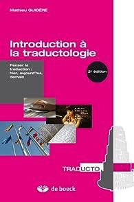 Introduction à la traductologie. Penser la traduction : hier, aujourd'hui, demain par Mathieu Guidère