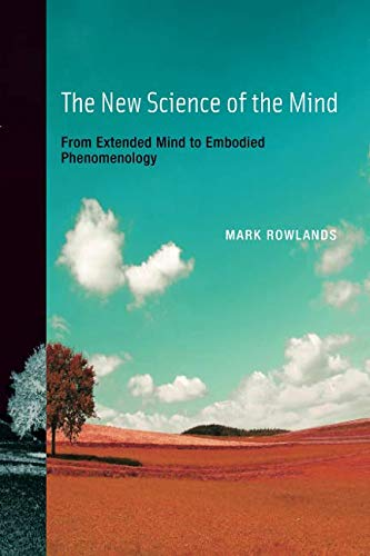 The New Science of the Mind (MIT Press): From Extended Mind to Embodied Phenomenology (A Bradford Book)