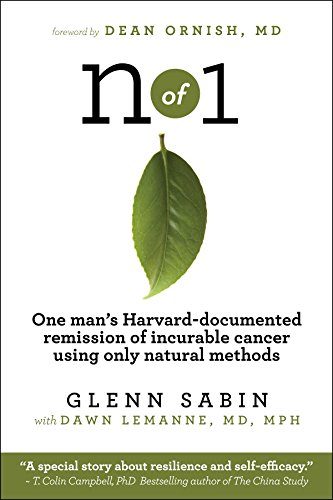 n of 1: One man's Harvard-documented remission of incurable cancer using only natural methods by [Sabin, Glenn, Lemanne MD MPH, Dawn]