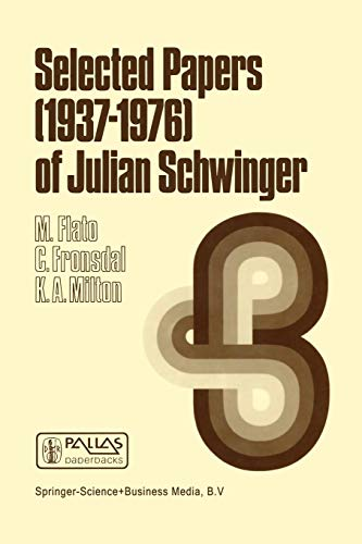 Selected Papers (1937 - 1976) of Julian Schwinger (Mathematical Physics and Applied Mathematics)