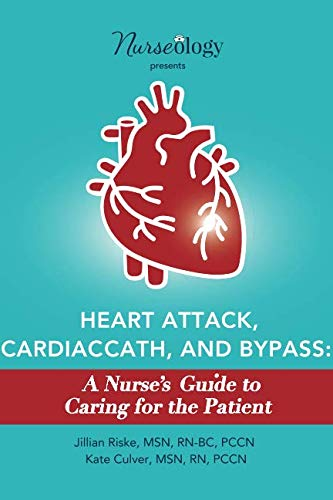 Heart Attack, Cardiac Cath, & Bypass: A Nurse's Guide to Caring for the Patient