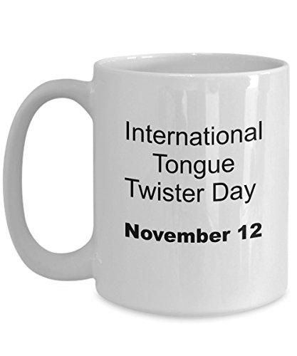 (November 12 - International Tongue Twister Day White Ceramic Coffee Tea Mug - 15)