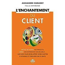 L'enchantement du client: Mise en scène des produits, création d'une expérience inoubliable... Développez votre chiffre d'affaires et fidélisez vos clients ! (Zen business)