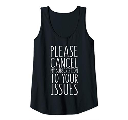 Womens Please Cancel My Subscription To Your Issues T-Shirt Tank Top