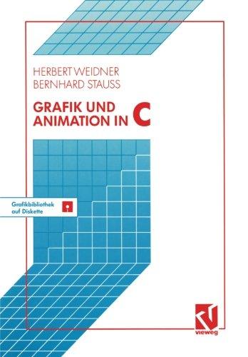 Grafik und Animation in C Mit einer Grafikbibliothek auf beiliegender Diskette