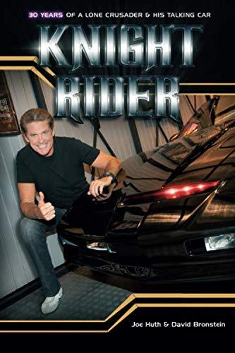 Rider Knight - Knight Rider: 30 Years of a Lone Crusader and His Talking Car