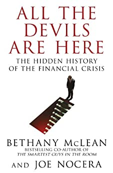 All The Devils Are Here: Unmasking the Men Who Bankrupted the World by [McLean, Bethany, Nocera, Joe]