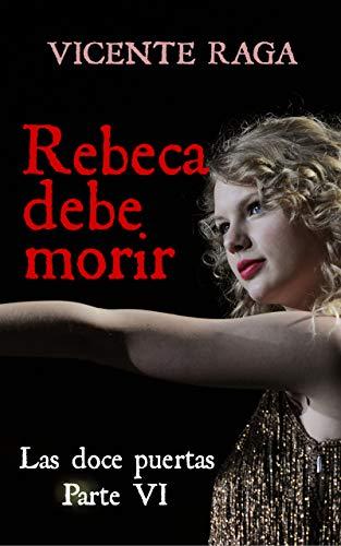 Rebeca debe morir: Las doce puertas parte VI por Vicente Raga