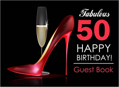 ead1d7510 Fabulous 50 Happy Birthday Guest Book: 50th Birthday Guest Book for Women  with Red Stilettos & Champagne Cover, Message Book for 50th Birthday Party,  ...