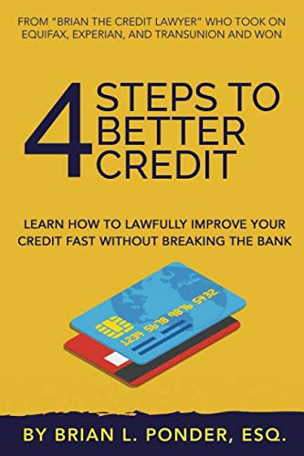 4 Steps to Better Credit: Learn How to Lawfully Improve Your Credit Fast Without Breaking the ()