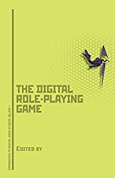 The Digital Role-Playing Game (Approaches to Digital Game Studies)