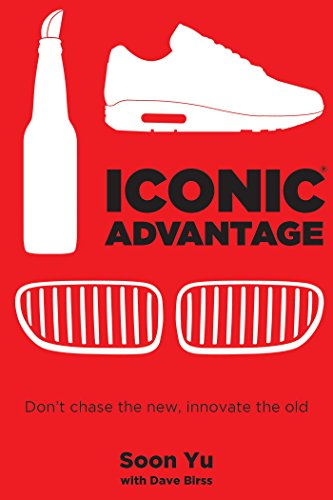 Iconic Advantage®: Don't Chase the New, Innovate the Old cover